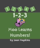 1-2-3 Moo Learns Numbers! by Jean Hopkins