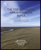 The Tide-Dominated Han River Delta, Korea: Geomorphology, Sedimentology, and Stratigraphic Architecture by Don Cummings