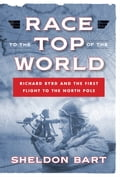 Race to the Top of the World: Richard Byrd and the First Flight to the North Pole fca88972-ddfc-4cdf-b5e2-043e4625bf22