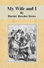 My Wife and I by Harriet Beecher Stowe