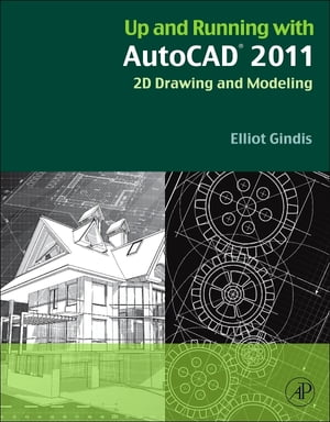 Up and Running with AutoCAD 2011 2D Drawing and Modeling