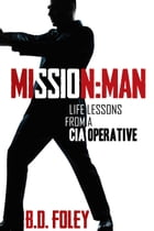 Mission Man: Life Lessons from a CIA Operative by B.D. Foley