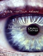 The Miracle of Small Things by Guilie Castillo Oriard