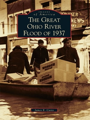 The Great Ohio River Flood of 1937 by James E. Casto