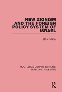 New Zionism and the Foreign Policy System of Israel (RLE Israel and Palestine)