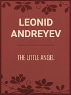 THE LITTLE ANGEL by Leonid Andreyev