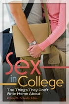 Sex in College: The Things They Don't Write Home About by Richard McAnulty