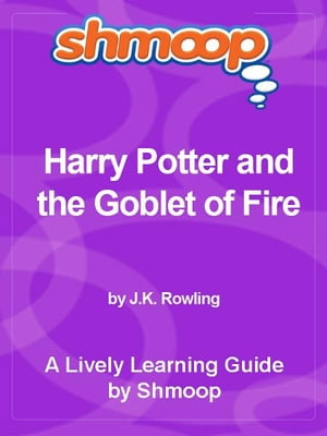 Shmoop Bestsellers Guide: Harry Potter and the Goblet of Fire