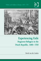 Experiencing Exile: Huguenot Refugees in the Dutch Republic, 1680–1700