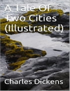 A Tale of Two Cities (Illustrated) by Charles Dickens