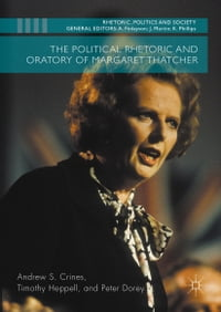 The Political Rhetoric and Oratory of Margaret Thatcher