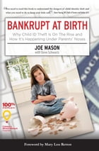 Bankrupt at Birth: Why Child Identity Theft Is On The Rise & How It's Happening Under Parents' Noses by Joe Mason