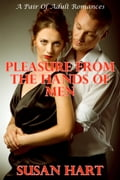 Pleasure From The Hands Of Men: A Pair Of Adult Romances ce0b610c-1c1e-433e-923a-a46453656ee5