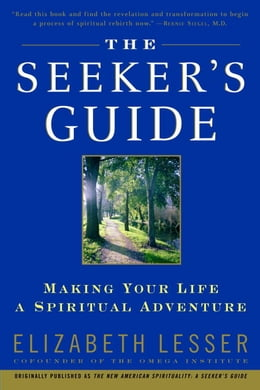 Book The Seeker's Guide: Making Your Life a Spiritual Adventure: Making Your Life a Spiritual Adventure by Elizabeth Lesser