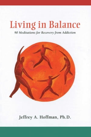 Living in Balance Meditations Book 90 Meditations for Recovery from Addiction