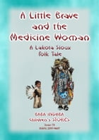 A LITTLE BRAVE AND THE MEDICINE WOMAN - A Lakota, Sioux Folk Tale: Baba Indaba Children's Stories Issue 70 by Anon E Mouse