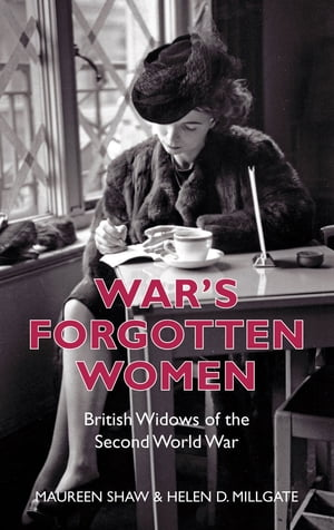 War's Forgotten Women British Widows of the Second World War