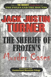 The Cumberland Mountain Trilogy, Volume 2: The Sheriff of Frozen's Murder Cases