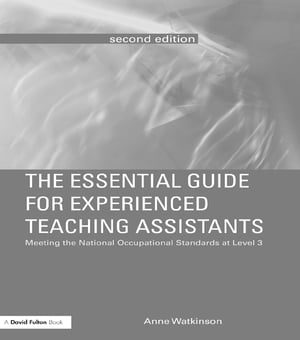 The Essential Guide for Experienced Teaching Assistants Meeting the National Occupational Standards at Level 3