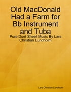 Old MacDonald Had a Farm for Bb Instrument and Tuba - Pure Duet Sheet Music By Lars Christian Lundholm by Lars Christian Lundholm