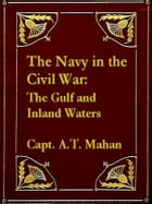 The Navy in the Civil War, The Gulf and Inland Waters by A. T. Mahan
