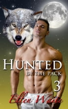 Hunted By The Pack: (Lycan Erotic Romance Series) #3 by Ellen Waite