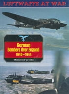 German Bombers Over England, 1940-44 by Manfred Griehl