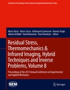 Residual Stress, Thermomechanics & Infrared Imaging, Hybrid Techniques and Inverse Problems, Volume 8: Proceedings of the 2013 Annual Conference on Ex by Marco Rossi