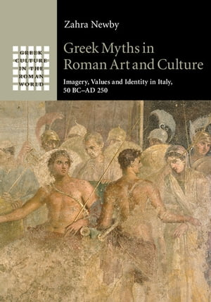 Greek Myths in Roman Art and Culture Imagery,  Values and Identity in Italy,  50 BC?AD 250