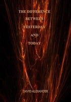 The Difference Between Yesterday And Today by David Alexander