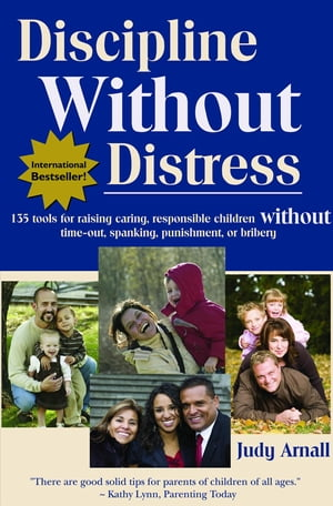 Discipline Without Distress: 135 tools for raising caring, responsible children without time-out, spanking, punishment or bribery