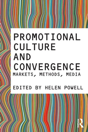 Promotional Culture and Convergence Markets,  Methods,  Media