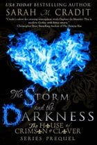 The Storm and the Darkness: The House of Crimson and Clover Series Prequel by Sarah M. Cradit