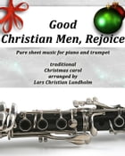 Good Christian Men, Rejoice Pure sheet music for piano and trumpet, traditional Christmas carol arranged by Lars Christian Lundholm by Pure Sheet music