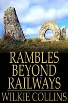 Rambles Beyond Railways: Notes in Cornwall Taken A-Foot by Wilkie Collins