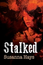 Stalked by Susanna Hays