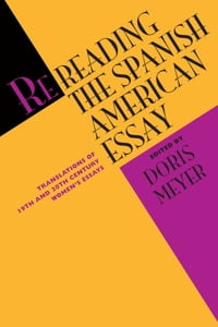 Rereading the Spanish American Essay: Translations of 19th and 20th Century Women's Essays