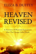 Heaven Revised:: A Narrative of Personal Experiences After the change by Eliza B. Duffey