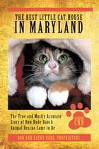 The Best Little Cat House In Maryland: The True and Mostly Accurate Story of How Rude Ranch Animal Rescue Came to Be by Kathy Rude