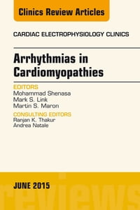 Arrhythmias in Cardiomyopathies, An Issue of Cardiac Electrophysiology Clinics, E-Book