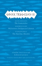 Greek Tragedies 3: Aeschylus: The Eumenides; Sophocles: Philoctetes, Oedipus at Colonus; Euripides: The Bacchae, Alcest by Mark Griffith
