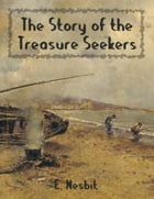 The Story of the Treasure Seekers (Illustrated) by E. Nesbit