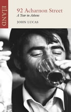 92 Acharnon Street: A Year in Athens by John Lucas