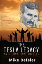 The Tesla Legacy: An International Thriller by Mike Befeler
