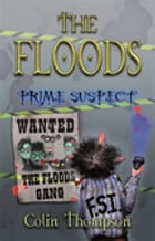 Floods 5: Prime Suspect by Colin Thompson