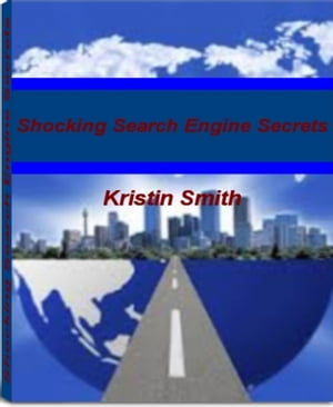 Shocking Search Engine Secrets Discover Little Known Ways For Becoming An Expert At Dominating Top Search Engines,  Internet Search Engines and Much Mo