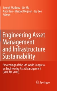 Engineering Asset Management and Infrastructure Sustainability: Proceedings of the 5th World…
