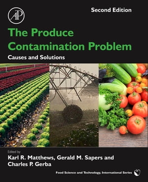 The Produce Contamination Problem Causes and Solutions