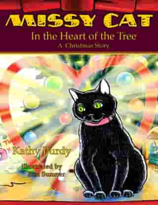 Missy Cat in the Heart of the Tree: A Christmas Story by Katherine Purdy
