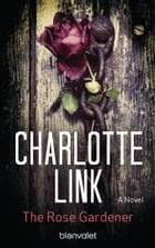 The Rose Gardener: A Novel by Charlotte Link